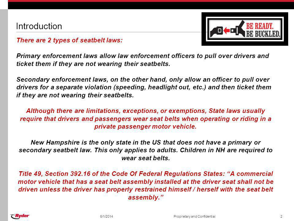 6/1/2014Proprietary and Confidential2 Introduction There are 2 types of seatbelt laws: Primary enforcement laws allow law enforcement officers to pull