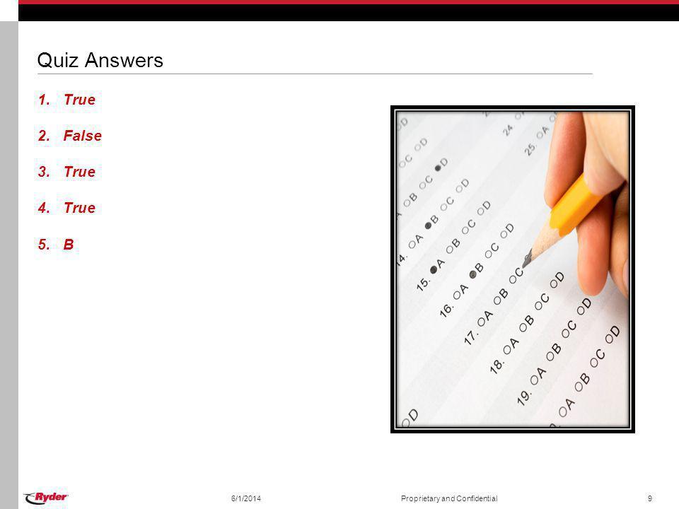 Quiz Answers 1.True 2.False 3.True 4.True 5.B 6/1/2014Proprietary and Confidential9