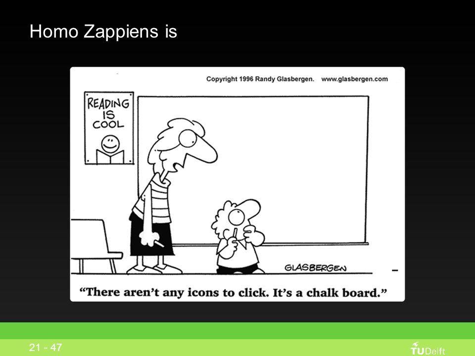 Homo Zappiens is 20 - 47