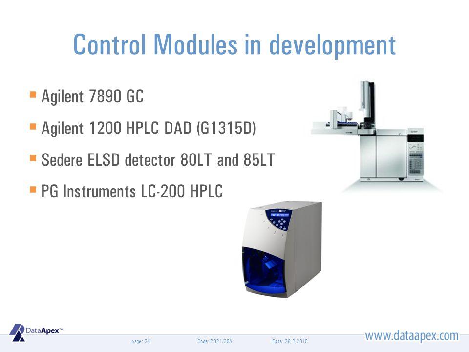 page:Date: 26.2.2010Code: P021/30A24 Control Modules in development Agilent 7890 GC Agilent 1200 HPLC DAD (G1315D) Sedere ELSD detector 80LT and 85LT PG Instruments LC-200 HPLC
