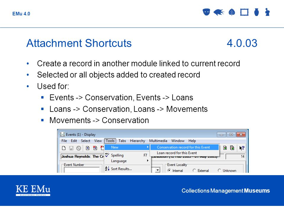 Collections Management Museums EMu 4.0 Attachment Shortcuts4.0.03 Create a record in another module linked to current record Selected or all objects a