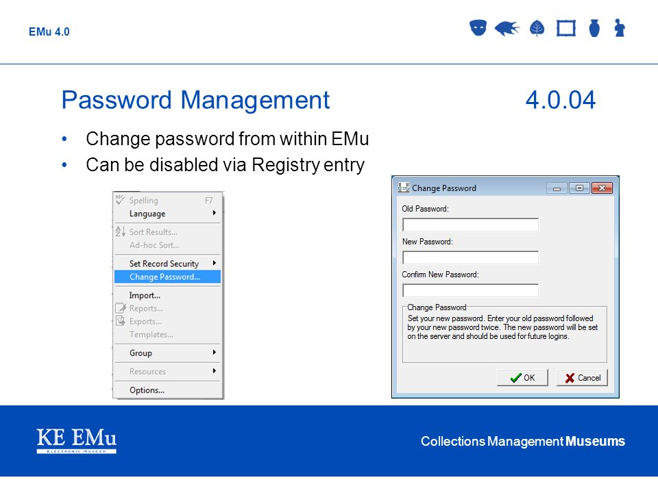 Collections Management Museums EMu 4.0 Password Management4.0.04 Change password from within EMu Can be disabled via Registry entry