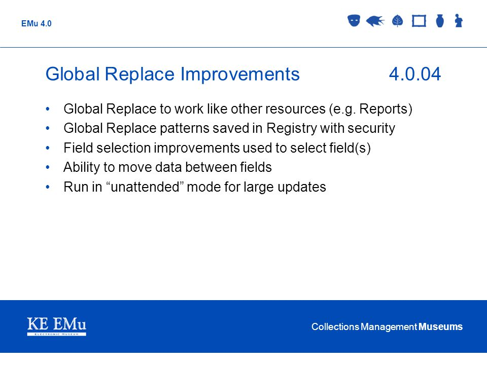Collections Management Museums EMu 4.0 Global Replace Improvements4.0.04 Global Replace to work like other resources (e.g. Reports) Global Replace pat