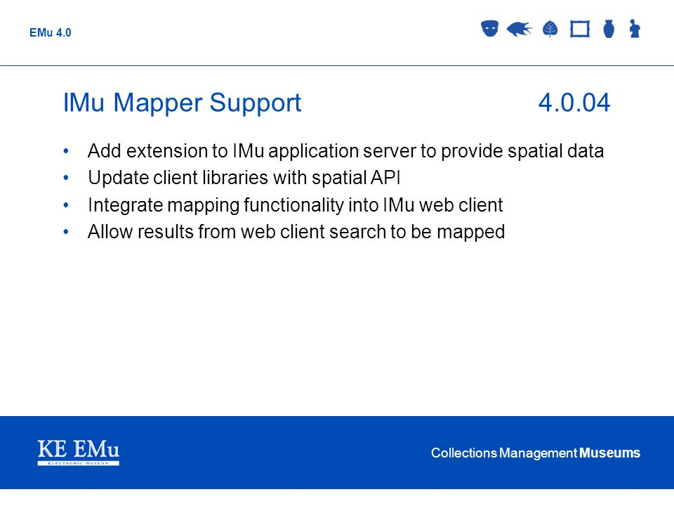 Collections Management Museums EMu 4.0 IMu Mapper Support4.0.04 Add extension to IMu application server to provide spatial data Update client librarie