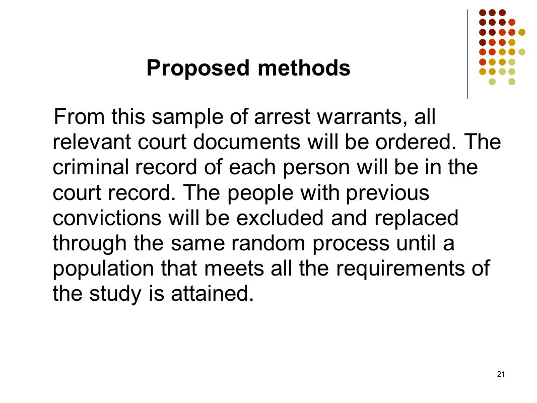 21 Proposed methods From this sample of arrest warrants, all relevant court documents will be ordered. The criminal record of each person will be in t