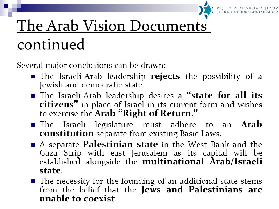 The Arab Vision Documents continued Several major conclusions can be drawn: The Israeli-Arab leadership rejects the possibility of a Jewish and democratic state.