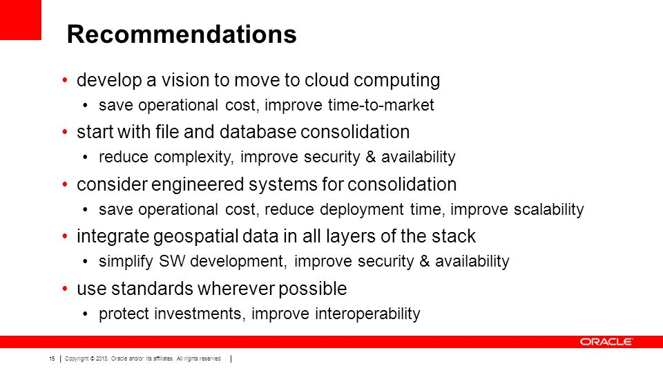 15Copyright © 2013, Oracle and/or its affiliates. All rights reserved. Recommendations develop a vision to move to cloud computing save operational co