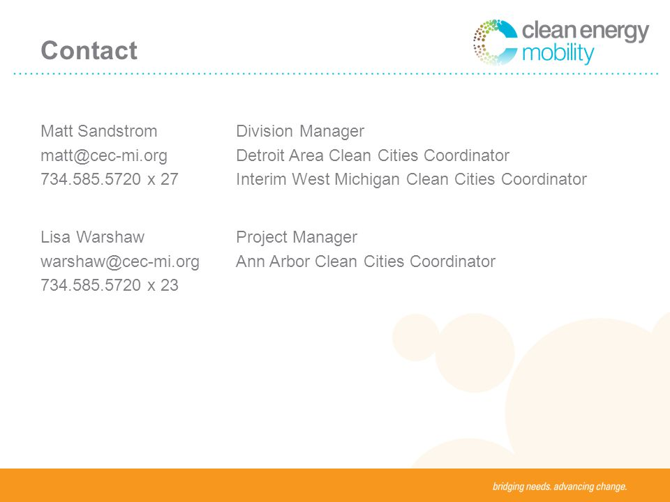 Contact Matt Sandstrom matt@cec-mi.org 734.585.5720 x 27 Division Manager Detroit Area Clean Cities Coordinator Interim West Michigan Clean Cities Coordinator Lisa Warshaw warshaw@cec-mi.org 734.585.5720 x 23 Project Manager Ann Arbor Clean Cities Coordinator
