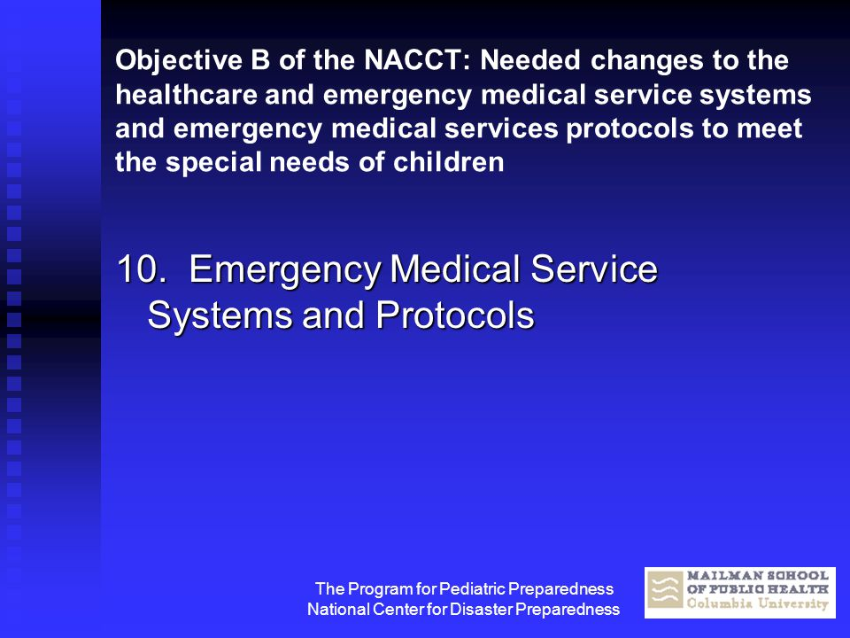 The Program for Pediatric Preparedness National Center for Disaster Preparedness Objective B of the NACCT: Needed changes to the healthcare and emerge