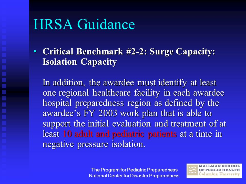 The Program for Pediatric Preparedness National Center for Disaster Preparedness HRSA Guidance Critical Benchmark #2-2: Surge Capacity: Isolation Capa
