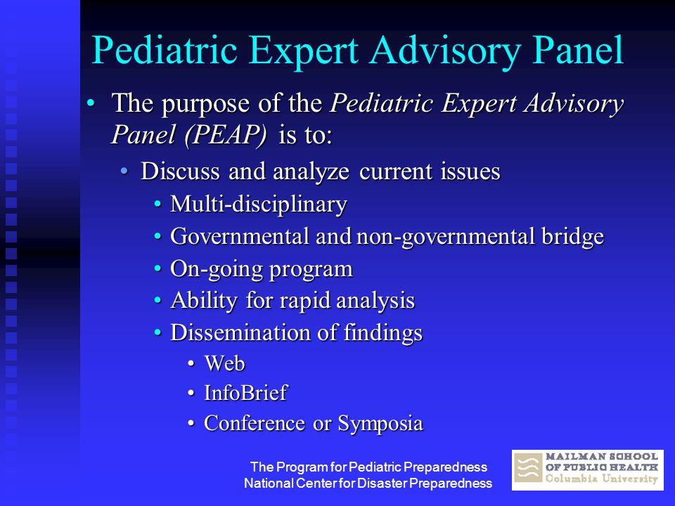 The Program for Pediatric Preparedness National Center for Disaster Preparedness Pediatric Expert Advisory Panel The purpose of the Pediatric Expert A