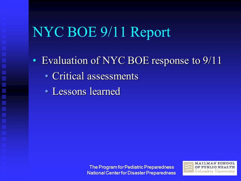 The Program for Pediatric Preparedness National Center for Disaster Preparedness NYC BOE 9/11 Report Evaluation of NYC BOE response to 9/11Evaluation
