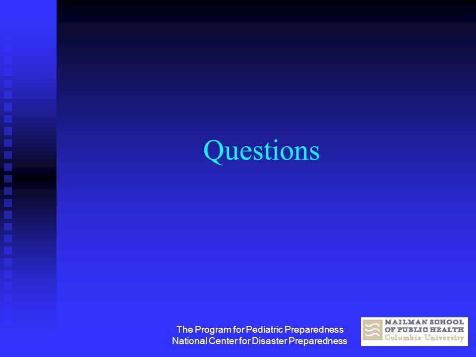 The Program for Pediatric Preparedness National Center for Disaster Preparedness Questions