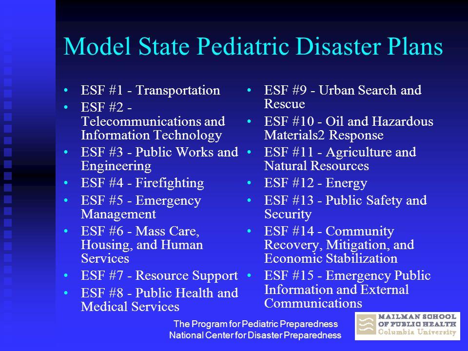 The Program for Pediatric Preparedness National Center for Disaster Preparedness Model State Pediatric Disaster Plans ESF #1 - Transportation ESF #2 -