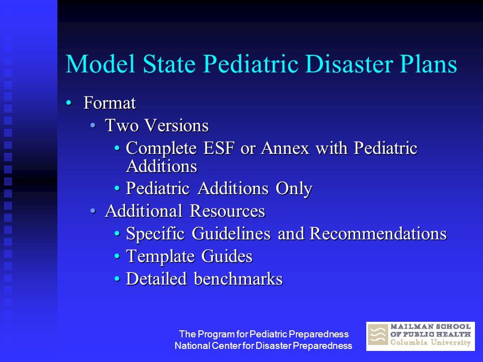 The Program for Pediatric Preparedness National Center for Disaster Preparedness Model State Pediatric Disaster Plans FormatFormat Two VersionsTwo Ver