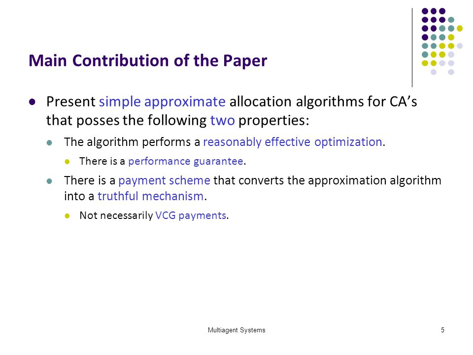 Multiagent Systems5 Main Contribution of the Paper Present simple approximate allocation algorithms for CAs that posses the following two properties: