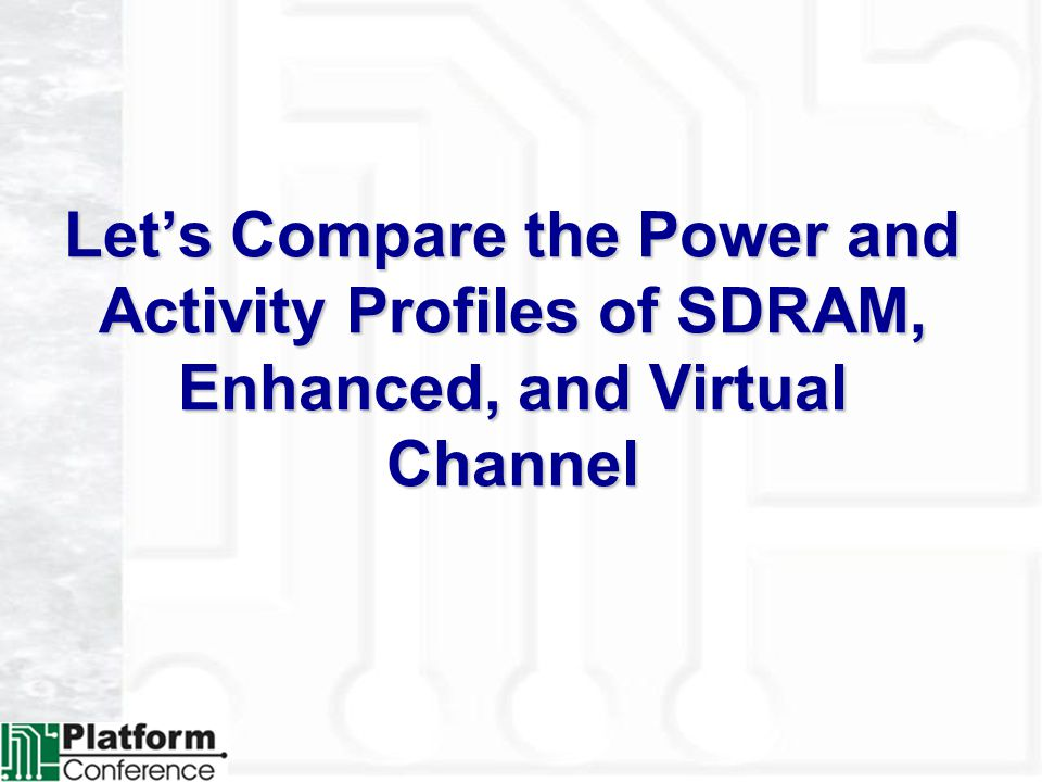 Lets Compare the Power and Activity Profiles of SDRAM, Enhanced, and Virtual Channel