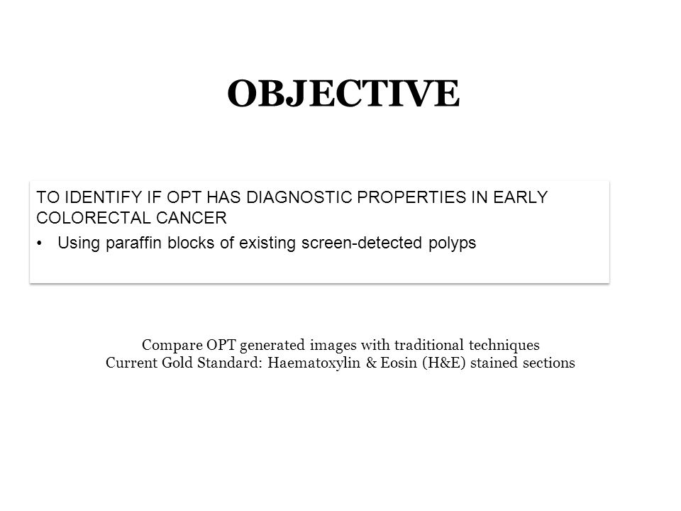 TO IDENTIFY IF OPT HAS DIAGNOSTIC PROPERTIES IN EARLY COLORECTAL CANCER Using paraffin blocks of existing screen-detected polyps TO IDENTIFY IF OPT HA