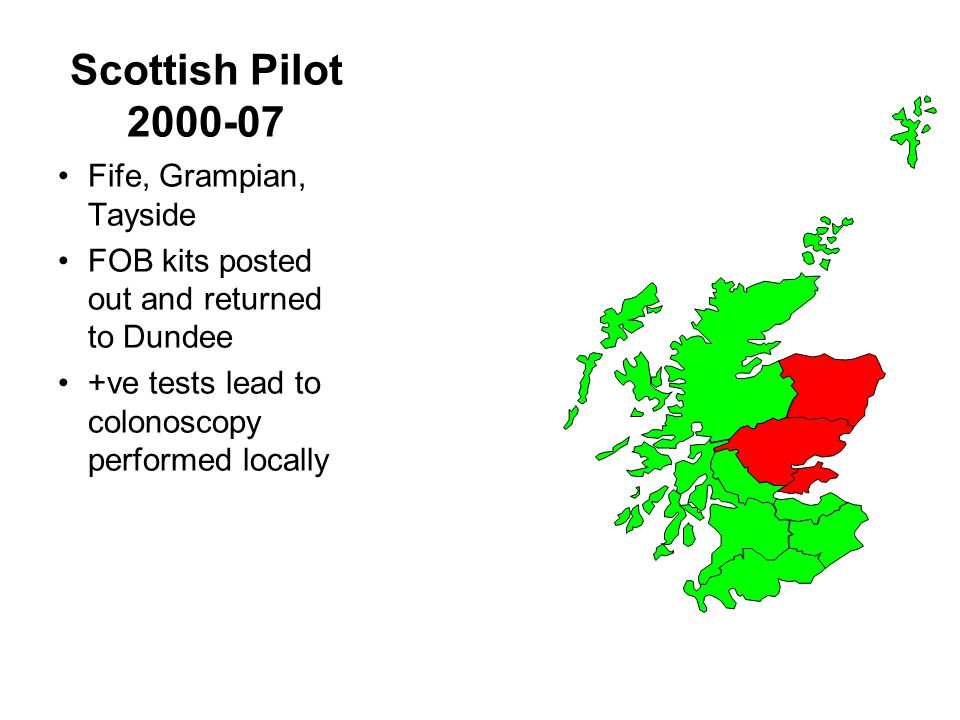 Scottish Pilot 2000-07 Fife, Grampian, Tayside FOB kits posted out and returned to Dundee +ve tests lead to colonoscopy performed locally