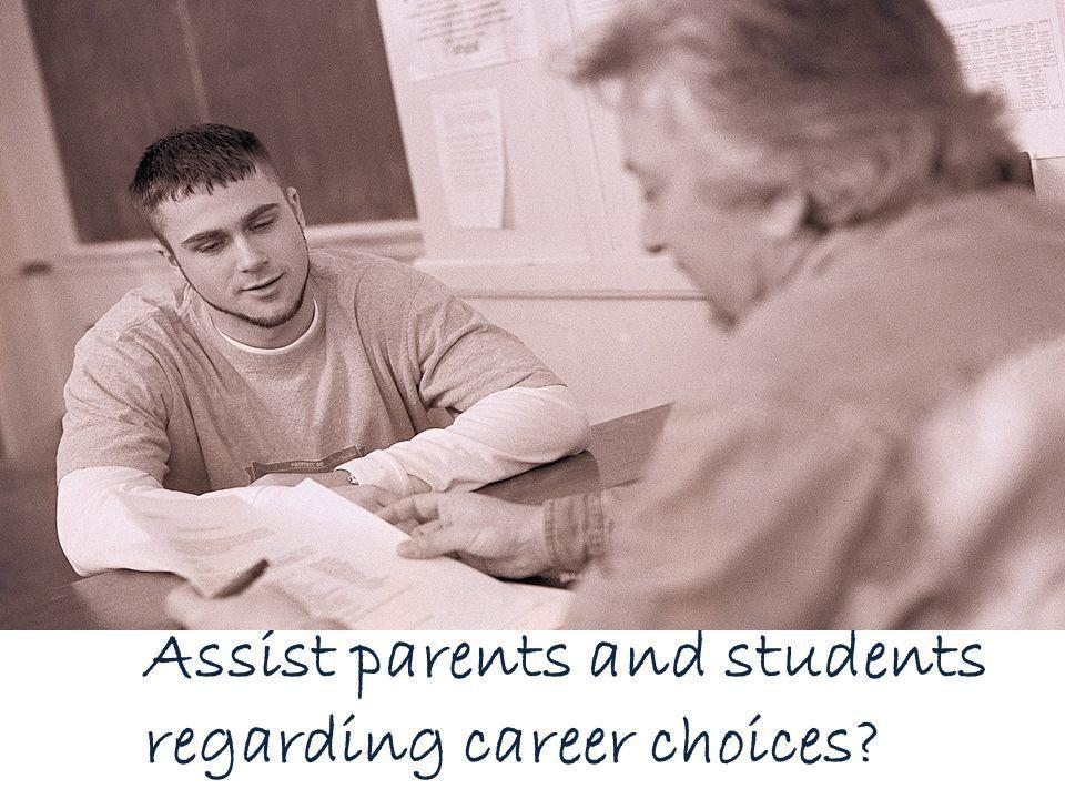 Assist parents and students regarding career choices?
