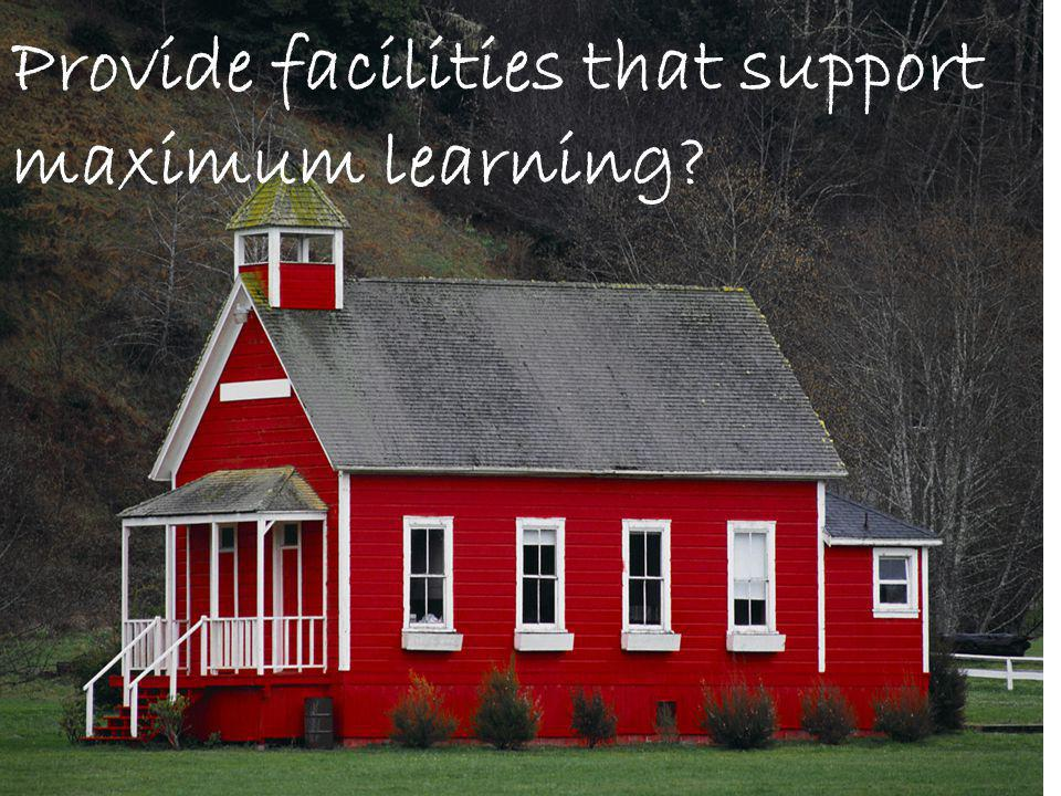 Provide facilities that support maximum learning?