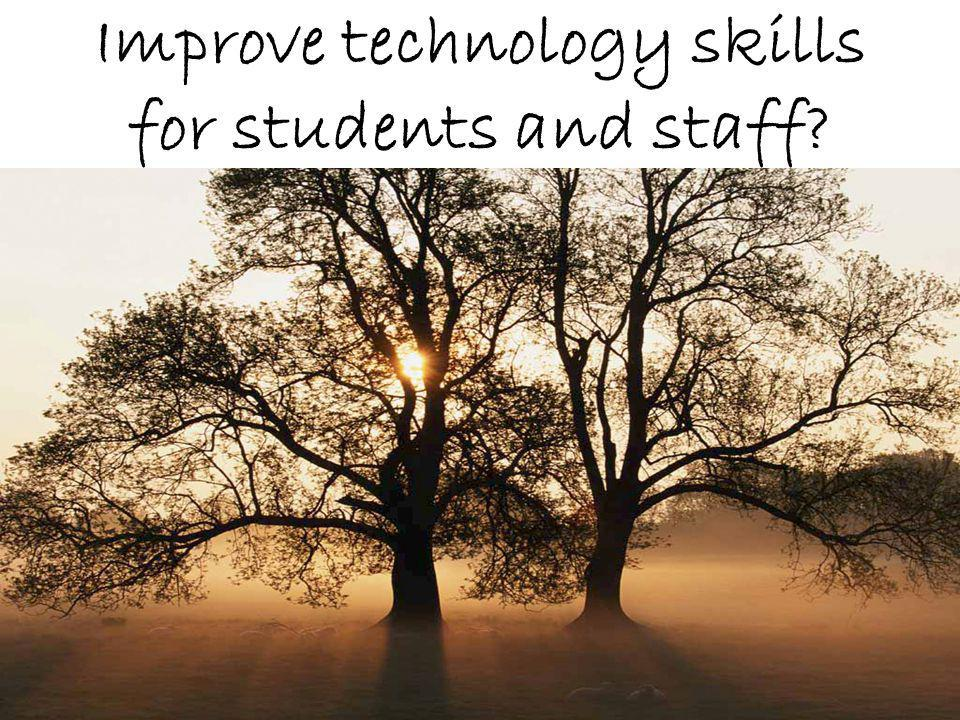 Improve technology skills for students and staff?
