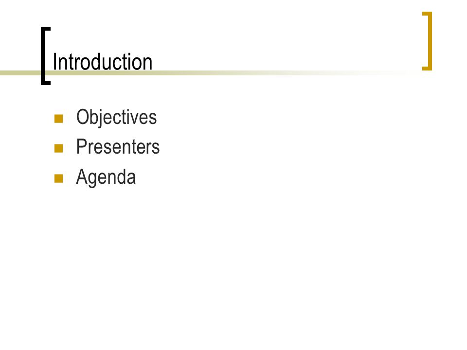 Introduction Objectives Presenters Agenda