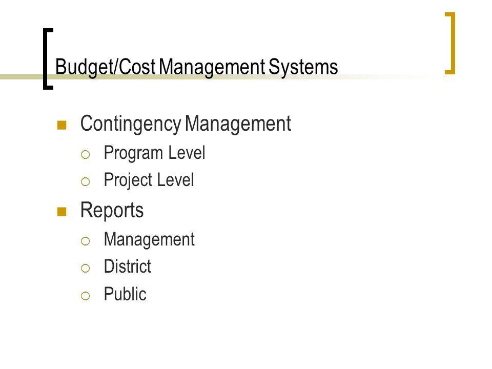 Budget/Cost Management Systems Contingency Management Program Level Project Level Reports Management District Public