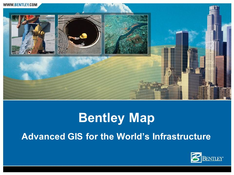 Advanced GIS for the Worlds Infrastructure Bentley Map