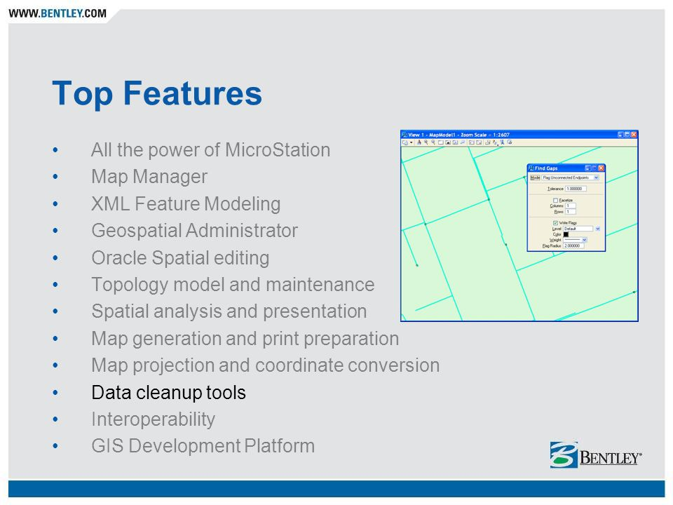 Top Features All the power of MicroStation Map Manager XML Feature Modeling Geospatial Administrator Oracle Spatial editing Topology model and mainten