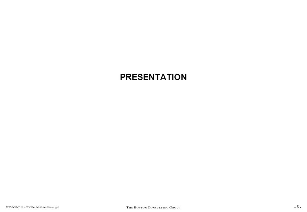 - 6 - 12251-00-01Nov02-FB-ml-Z-Rüschlikon.ppt PRESENTATION