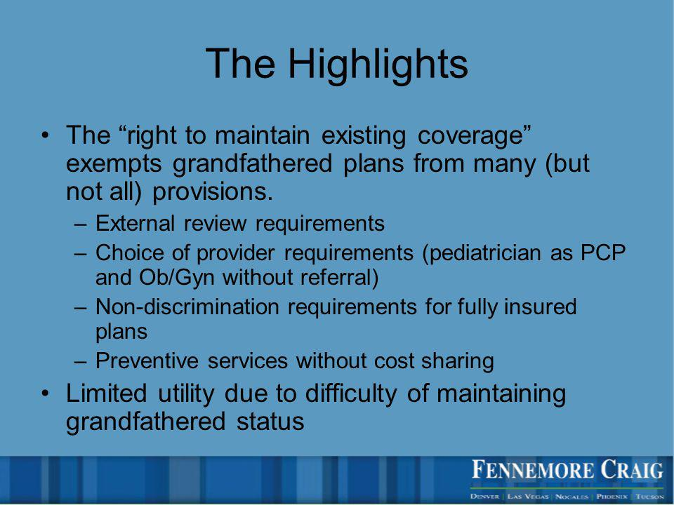Effective first plan year after 9/23/10 Notice requirements –Notice to participants of coverage changes no lifetime limit extension of dependent coverage to age 26 right to designate pediatrician as primary care provider right to get obstetrical or gynecological care w/out prior authorization –Notice of grandfathered status –Annual summary of benefits and coverage Significant penalties (up to $1,000) for each willful failure) Initial distribution deadline is 24 months after 3/23/10