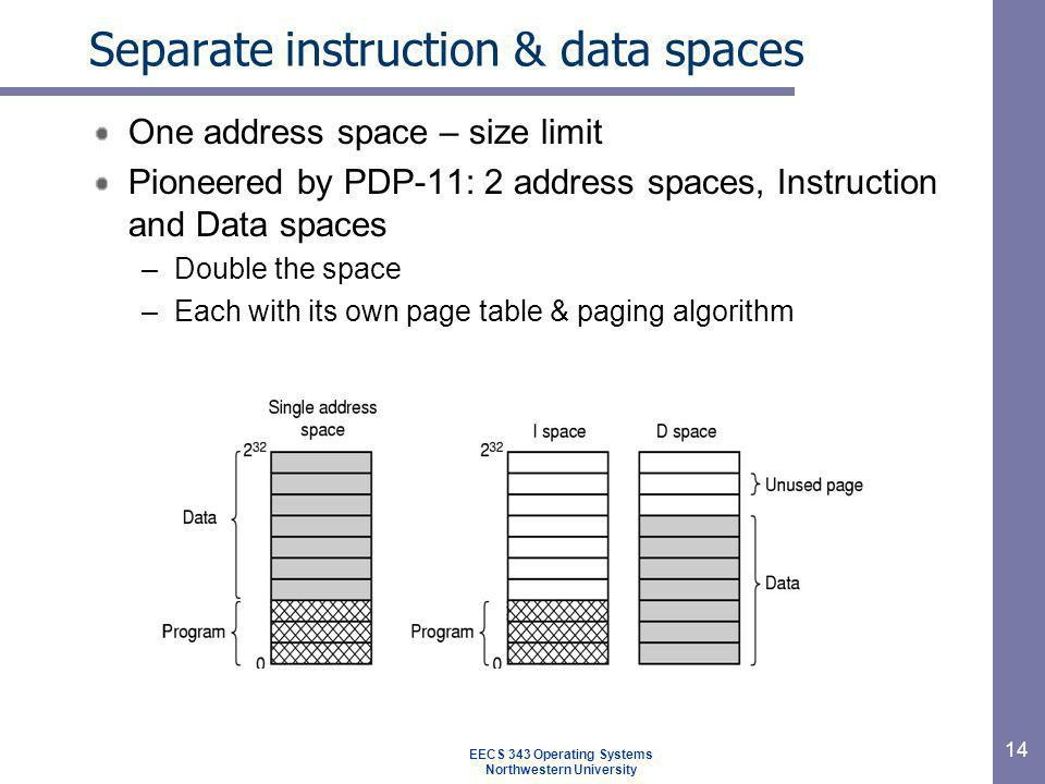 14 Separate instruction & data spaces One address space – size limit Pioneered by PDP-11: 2 address spaces, Instruction and Data spaces –Double the sp