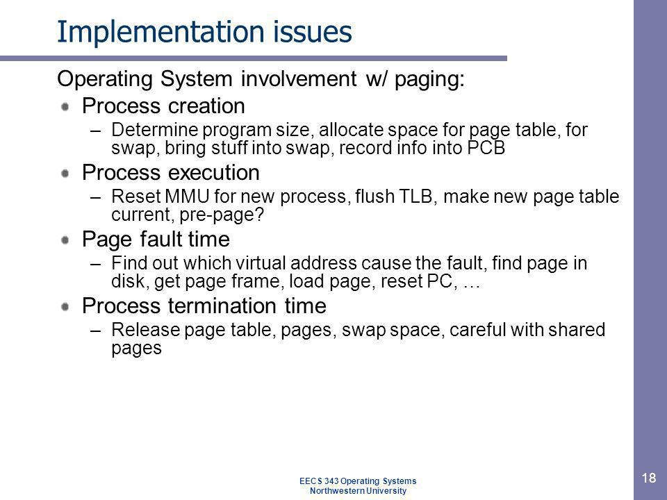 18 Implementation issues Operating System involvement w/ paging: Process creation –Determine program size, allocate space for page table, for swap, br