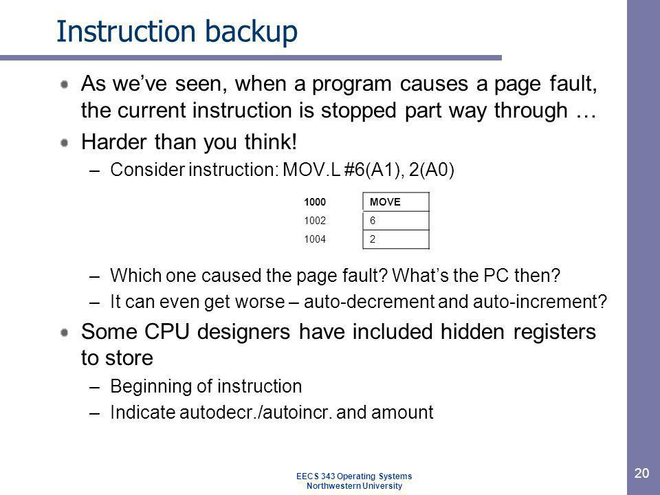 20 Instruction backup As weve seen, when a program causes a page fault, the current instruction is stopped part way through … Harder than you think! –