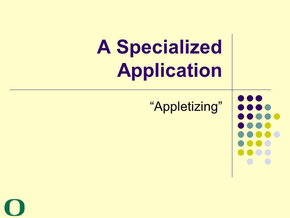A Specialized Application Appletizing