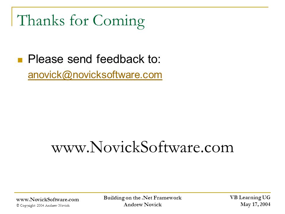 VB Learning UG May 17, 2004 www.NovickSoftware.com © Copyright 2004 Andrew Novick Building on the.Net Framework Andrew Novick Thanks for Coming Please