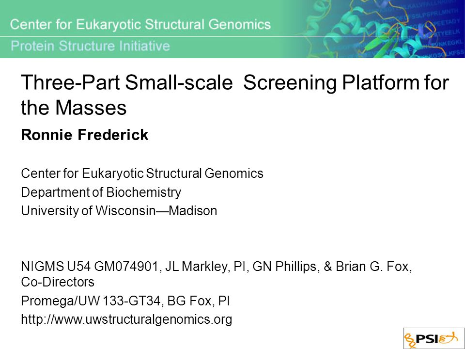 Three-Part Small-scale Screening Platform for the Masses Ronnie Frederick Center for Eukaryotic Structural Genomics Department of Biochemistry Univers