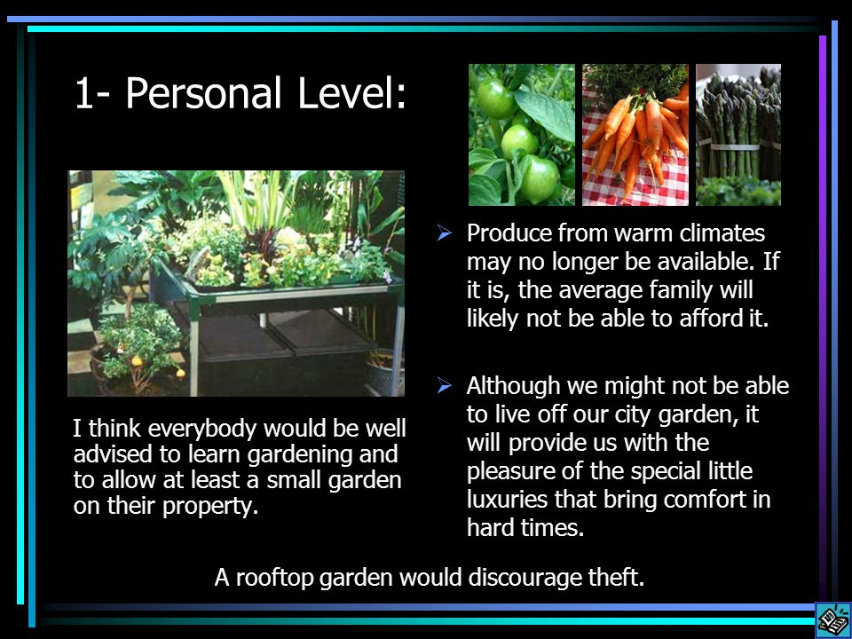 1- Personal Level: I think everybody would be well advised to learn gardening and to allow at least a small garden on their property.