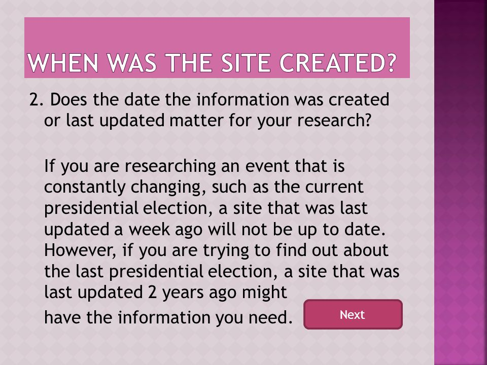 1. Can you find the date the site was created or last updated? If there is no date or the site has not been updated in a while the information may not