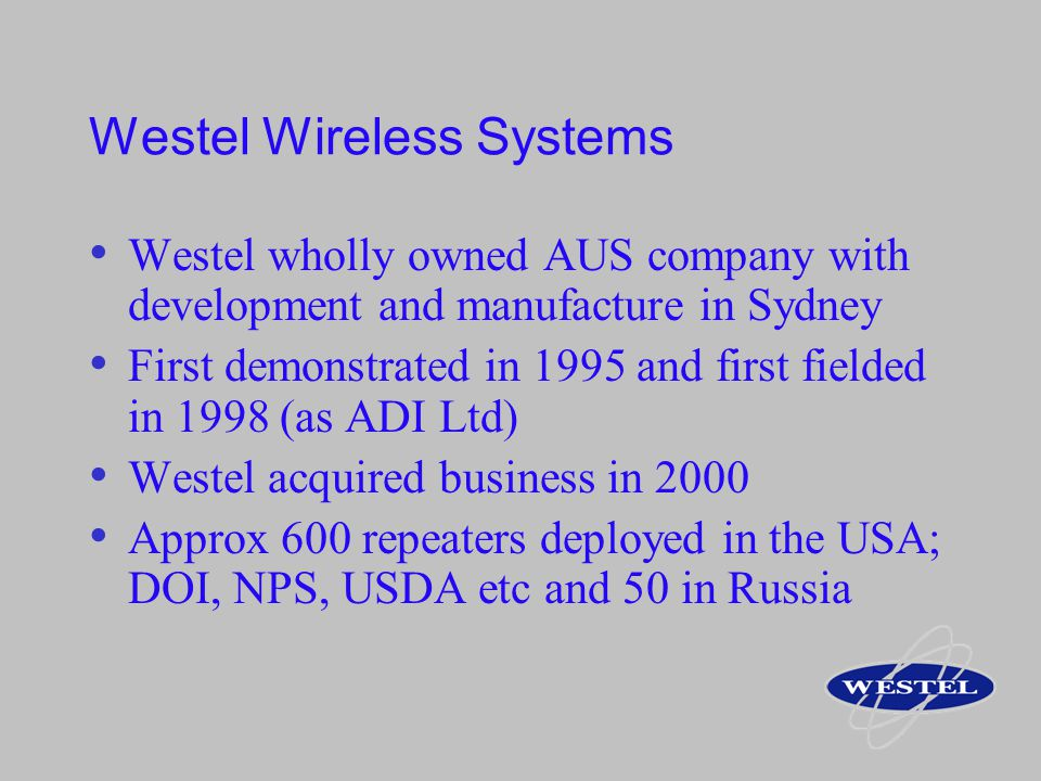 Westel Wireless Systems Westel wholly owned AUS company with development and manufacture in Sydney First demonstrated in 1995 and first fielded in 199
