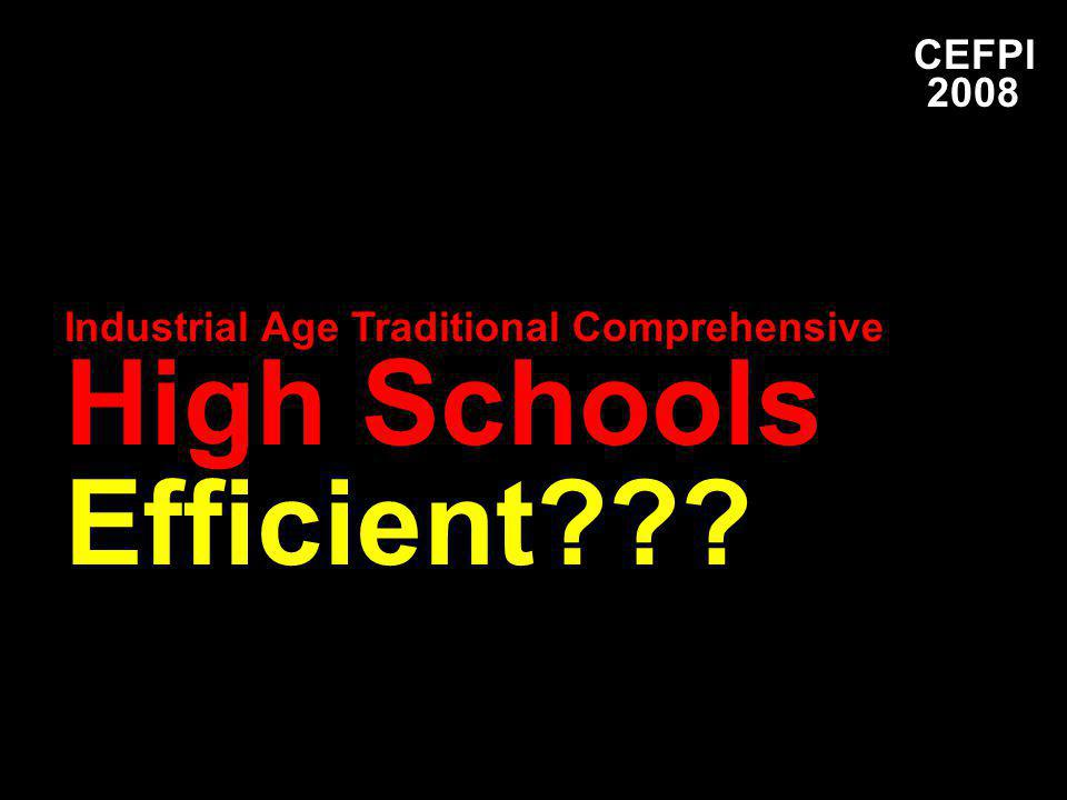 CEFPI 2008 Industrial Age Traditional Comprehensive High Schools Efficient