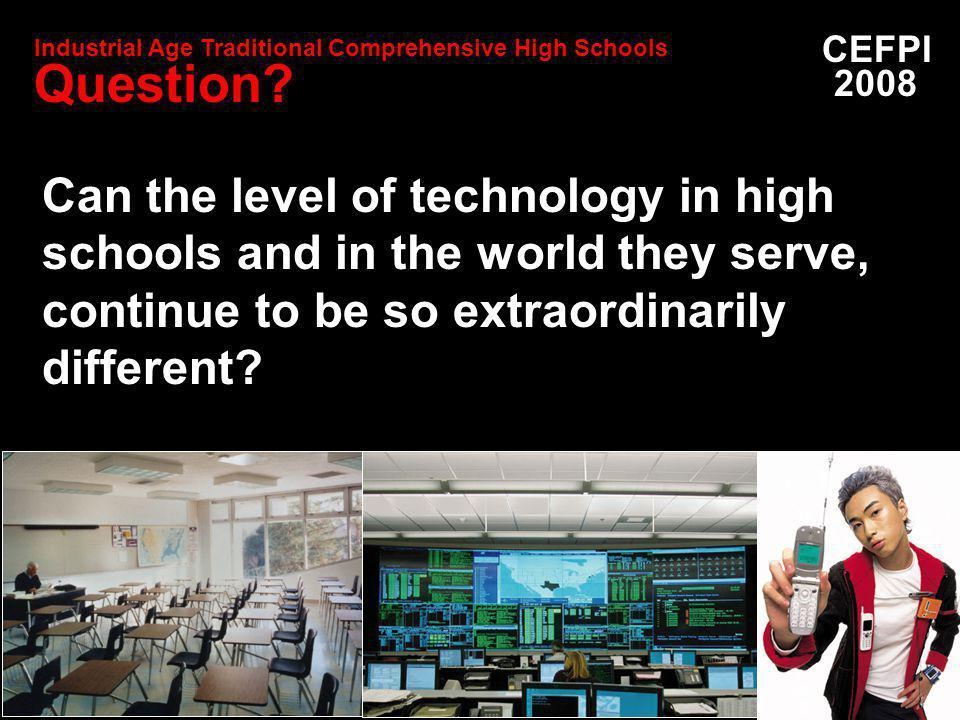 Can the level of technology in high schools and in the world they serve, continue to be so extraordinarily different.
