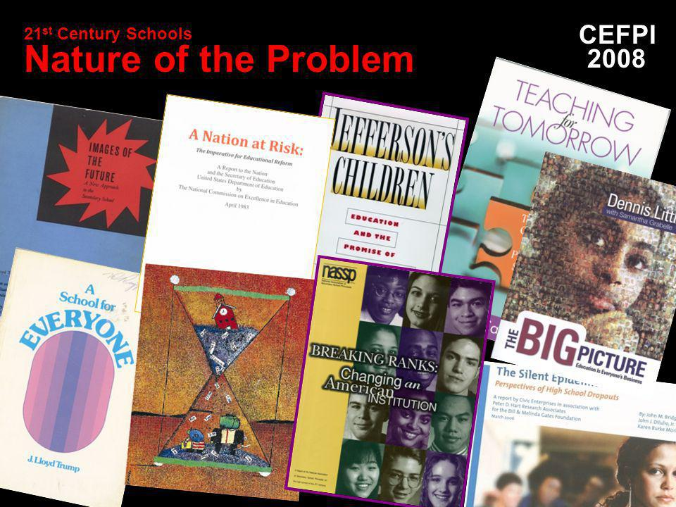 CEFPI 2008 21 st Century Schools Nature of the Problem
