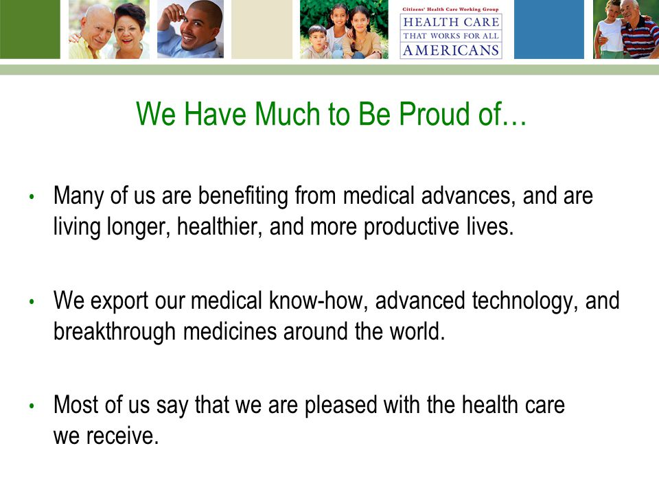 We Have Much to Be Proud of… Many of us are benefiting from medical advances, and are living longer, healthier, and more productive lives. We export o