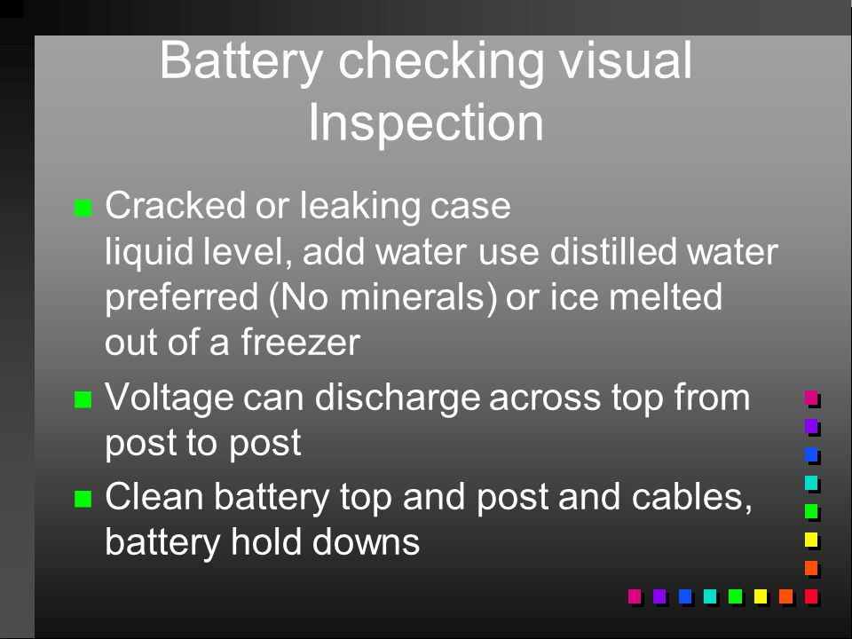 n n Cracked or leaking case liquid level, add water use distilled water preferred (No minerals) or ice melted out of a freezer n n Voltage can dischar