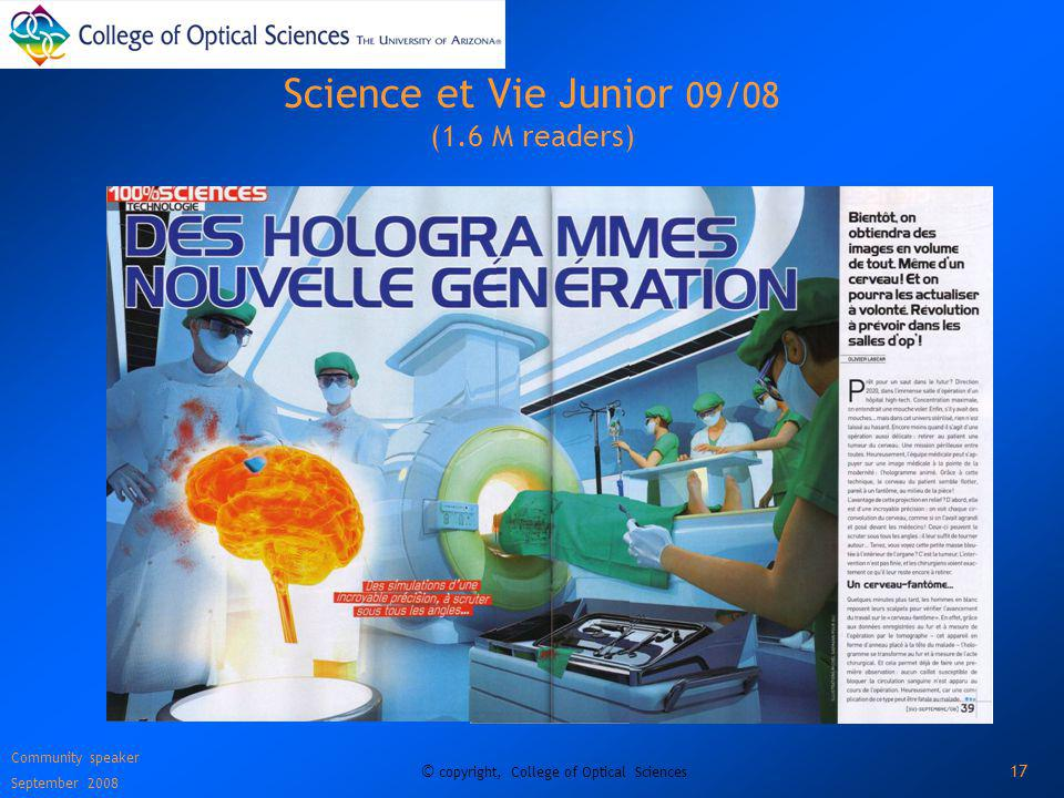 Community speaker September 2008 © copyright, College of Optical Sciences 17 Science et Vie Junior 09/08 (1.6 M readers)
