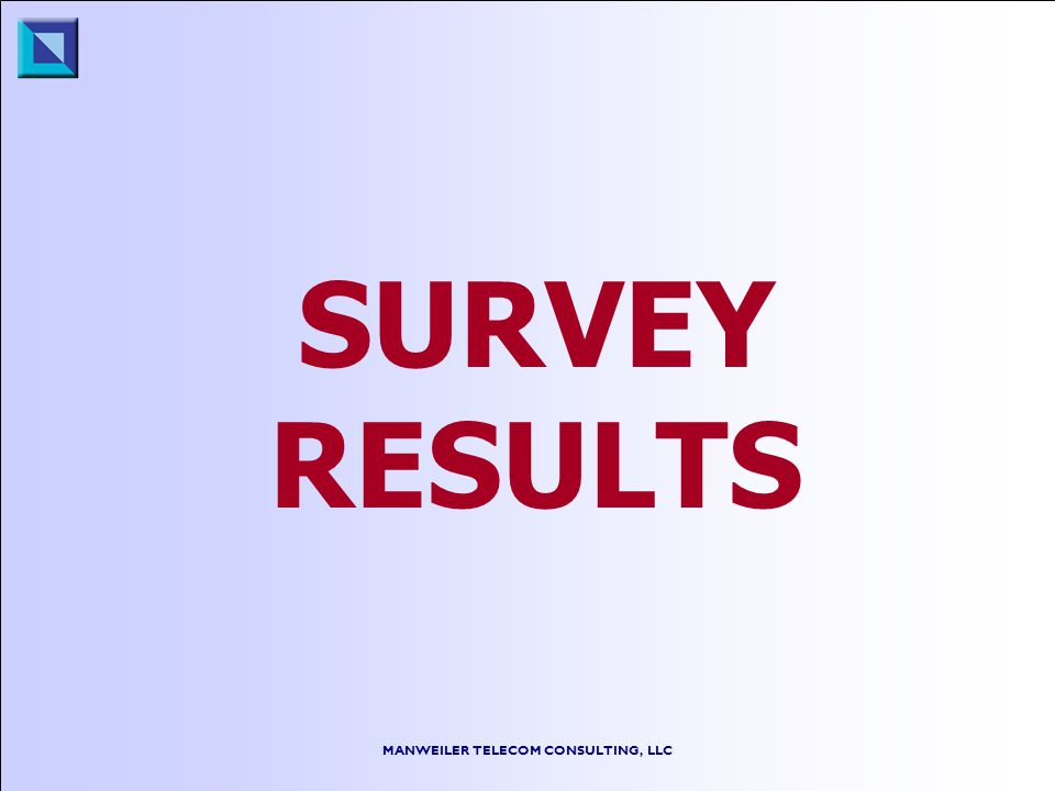 MANWEILER TELECOM CONSULTING, LLC SURVEY RESULTS