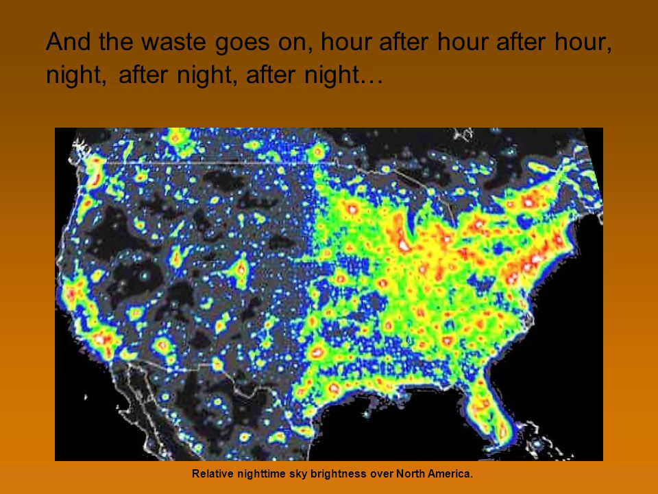 And the waste goes on, hour after hour after hour, Relative nighttime sky brightness over North America. night,after night,after night…