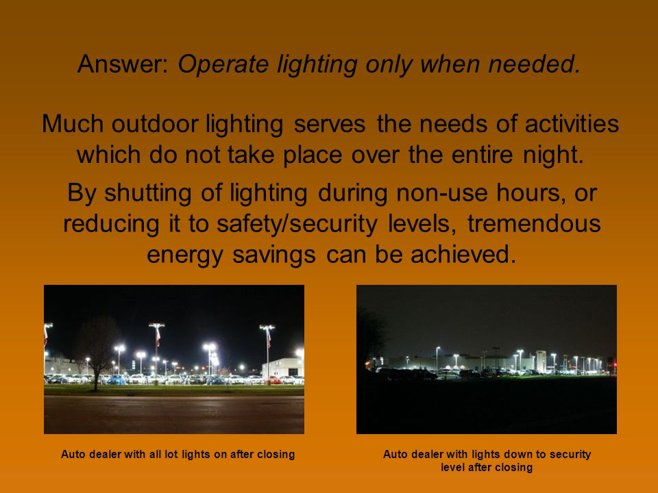 Answer: Operate lighting only when needed.